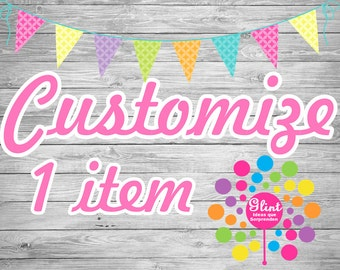 CUSTOMIZE 1 ITEM OPTION!! make your party special!! Just like you!!!