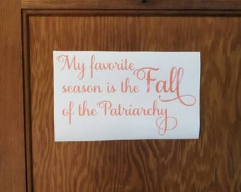 FALL OF the PATRIARCHY is my favorite season sticker decal laptop binders folders bikes cars walls windows