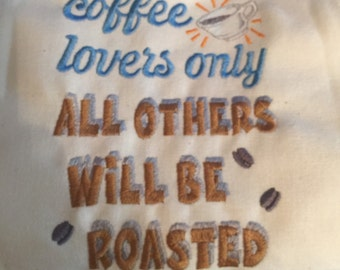 New kitchen tea towel with COFFEE Lovers only all others will be ROASTED
