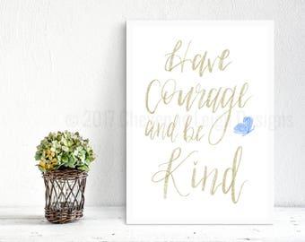 Have Courage and Be Kind Print, Brush Calligraphy Wall Art, Nursery Print, Princess Wall Art, Cinderella Quote Print, Nursery Decor