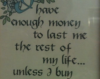 I Have Enough Money to Last Me the Rest of my Life... Unless I Buy Something, framed quote, Jackie Mason