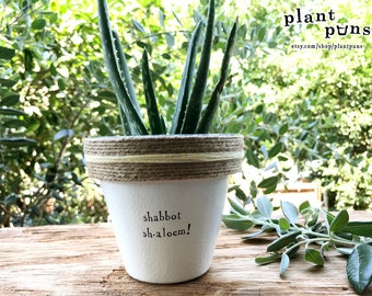 """4"""" Shabbot Sh-aloem! » Plant Indoor and Outdoor Pot or Planter"""