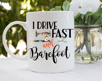 Personalized / I Drive Fast and Barefoot / Coffee Mug / Sewing gift/quilt/ 15 oz premium mug / Perfect Mother's Day Gift/sewing/quilting/