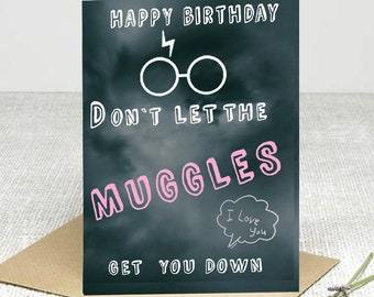 "Happy Birthday ""Dont let the Muggles get you down,  I love you"" !! A6 and A5 Greetings card a card guaranteed to raise a smile or two ."
