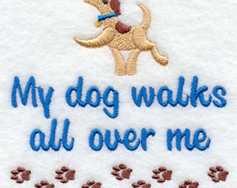 My Dog Walks All Over Me Embroidered Flour Sack Hand/Dish Towel