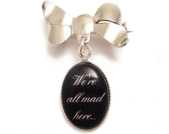 We're All Mad Here brooch Cheshire cat quote Alice in Wonderland charm