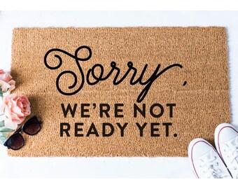 Sorry, We're Not Ready Yet Doormat - Funny Door Mat - Welcome Mat - Funny Mat - Door Mat - Unique Doormat - Hello Mat - Funny Mat - Doormats