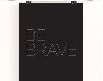 be brave print - black and white inspirational poster - monochrome motivational print - typography poster - unisex nursery print