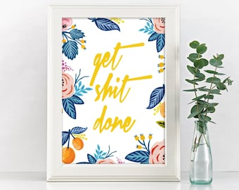 Get Shit Done, Motivational Art, Quote Print, Graphic Design Print, Girl Boss, Inspirational Quote, Floral Design, Bitches Get Stuff Done