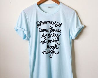 """Peter Pan Quote """"Dreams do come true, if only we wish hard enough"""" J.M. Barrie Quote, Unisex Crew Tee- MADE TO ORDER"""