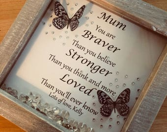 Mum you are braver, stronger and more loved than you'll ever know