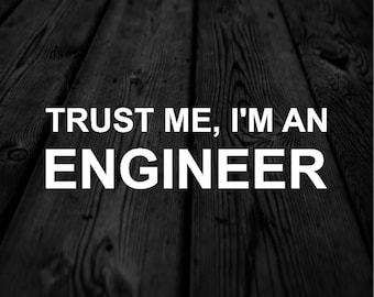 Trust Me, I'm and Engineer Decal | Professional Engineer Decal | Engineering Student Decal | Car Decal | Car Sticker | Symbolic Decal | 215