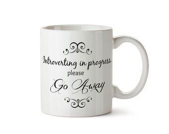 INTROVERTING in PROGRESS Please Go Away - DISHWASHER Safe Coffee Tea Mug  - Add Own Text to Personalize