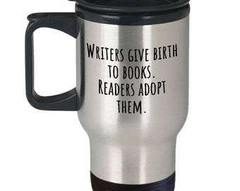 Funny Writer Travel Mug - Novelist Gift Idea - Writing Present - Writers Give Birth To Books