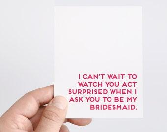 Bridesmaid Proposal | Act Surprised Card | Funny Bridesmaid Ask Card | Bridesmaid Card | Funny Card for Bridesmaid | Wedding Party Cards
