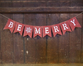 Be Merry Banner, Be Merry Garland, Christmas Decor, Holiday Decor, Rusitc, Merry Christmas, Photo Prop, Burlap Banner,