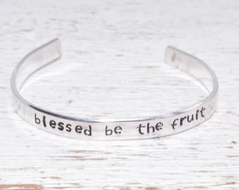 Blessed be the Fruit Hand Stamped Custom Cuff Bracelet Handmaids Tale . The Handmaid's Tale .Gift for Her Stacking Bracelet Best Friend Gift