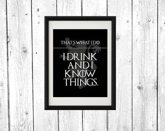 I Drink and I Know Things Quote from Game of Thrones Printable Poster, Wall Art Print