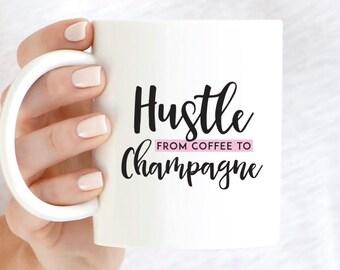 Hustle from Coffee to Champagne Mug, Hustle Mug, Coffee to Champagne Mug, Hustle Humor Mug, Morning Coffee Hustle Humor, Funny Coffee Mug