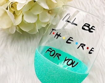 I'll Be There For You Glitter Dipped Wine Glass//I'll Be There For You//FRIENDS Wine Glass//Best Friend Gift//Gift//Friends Tv Show