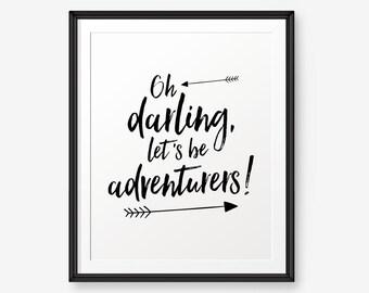 Oh Darling Let's Be Adventurers, Inspirational & Motivational Print, Home Decor, Travel Poster - Digital Download
