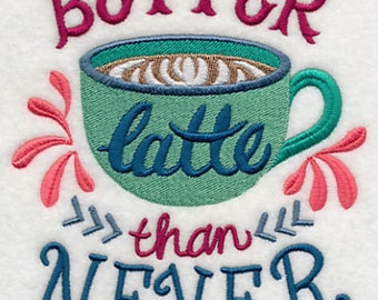 Better Latte than Never - Embroidered Flour Sack Hand/Dish Towel