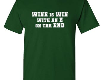 WINE Is WIN With An E On The END - t-shirt short or long sleeve your choice!