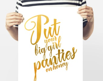 Faux Gold Foil Quote - Put Your Big Girl Panties On - Gold Foil Quote Print - Downloadable Wall Art - Typography Quote Art - Printable Quote