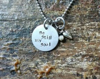 Be Still My Soul hand stamped pendant. Your choice of either Necklace or Keychain