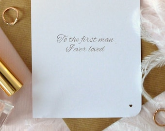 To the first man I ever loved, father of the bride, to my dad on my wedding day, bridal party card, hand written modern calligraphy,  UK