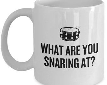 Funny Drum Mug - Snare Drummer Gift Idea - Percussionist Present - Drumline - What Are You Snaring At