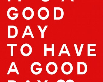 Today is a good day- An inpsirational digital art print INSTANT DOWNLOAD