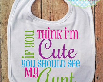 If you think I'm Cute you should see my Aunt BIB - Baby - Colors and wording may be changed