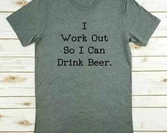 I Workout So I Can Drink Beer