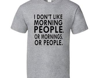 I Don't Like Morning People T Shirt