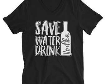 Save Water Drink Vodka - Funny Drinking Quote Shirt - Women's V-Neck Shirt