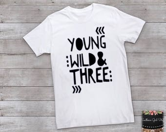 Young Wild and Three T-shirt - Third Birthday Shirt - boy or girl