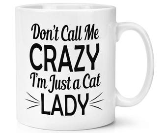 Don't Call Me Crazy I'm Just A Cat Lady 10oz Mug Cup