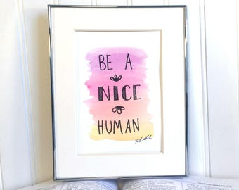 Original Watercolor Painting - Be A Nice Human - Unframed