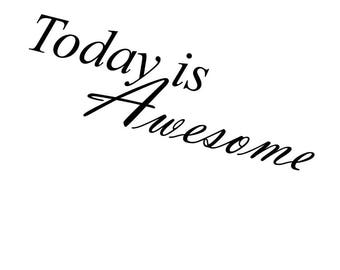"""Today is awesome 8x10"""" Digetal, Art, Awesome"""