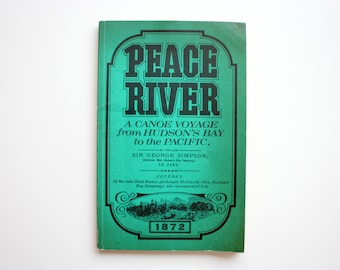 Peace River - A Canoe Voyage from Hudson's Bay to the Pacific