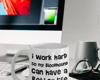 Bloodhound Gifts - Bloodhound Mug - I Work Hard So My Bloodhound Can Have A Better Life