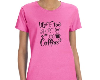 Life is Too Short for Bad Coffee Funny T-Shirt or Tank Gift
