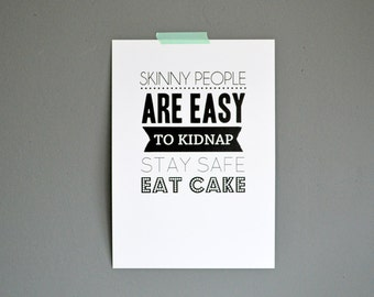 Skinny people are easy to kidnap stay safe eat cake quote print