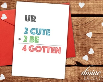 UR 2Cute 2 Be 4 Gotten Valentine's Day Card - Funny Valentines Day Card - Funny Love Card - I Love You Card - Anniversary Card