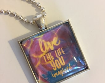 Pendant Necklace - LIVE THE LIFE you imagined, Mixed Media Art Jewelry
