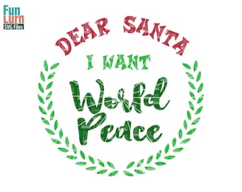 Christmas SVG, Dear Santa, I want world peace SVG, laurel, leaves, wreath, svg png dxf eps use with Silhouette Cameo, Cricut Air etc
