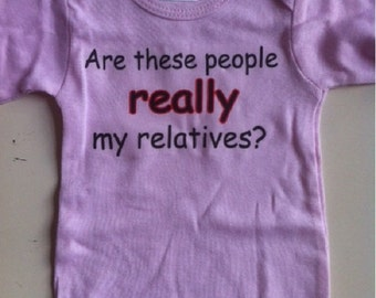 Are these people really my relatives, funny baby shirt, funny infant clothes, funny one piece, funny bodysuit, baby humor, i love my family