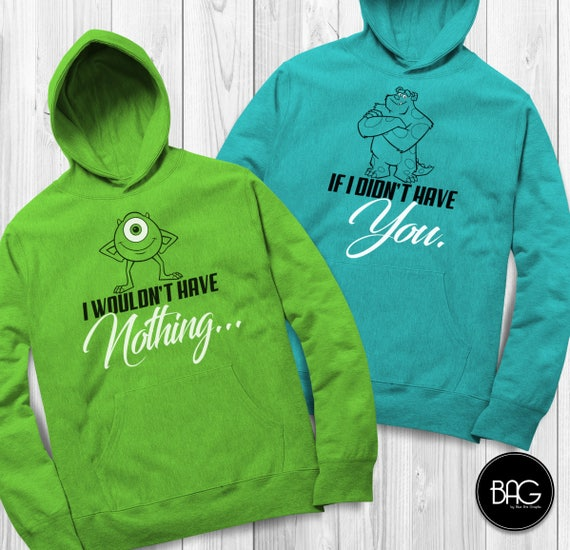 I Wouldn't have nothing If I didn't have you Mike and Sully Matching Hoodies Monsters inc Vacation Hoodies Couples ( sold separately ) 6S0AqX0i