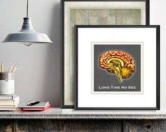 Humor Art, dorm wall art, funny office art, Long Time No See, brain illustration, brain wall art, college student, crazy, stress, bipolar